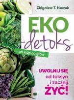 Ekodetoks od stóp do głów  - Uwolnij się od toksyn i zacznij żyć, Zbigniew T. Nowak