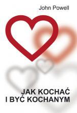 Jak kochać i być kochanym - , John Powell SJ