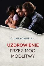 Uzdrowienie przez moc modlitwy - , Jan Konior SJ