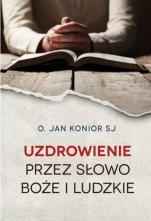 Uzdrowienie przez słowo Boże i ludzkie - , Jan Konior SJ