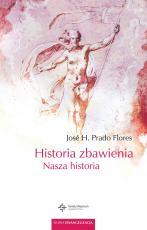 Historia zbawienia Nasza historia - Nasza historia, José H. Prado Flores