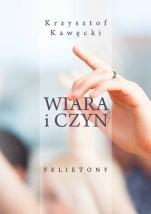 Wiara i czyn / Felietony - Felietony, Krzysztof Kawęcki