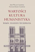Wartości – Kultura – Humanistyka - Wokół filozofii wychowania, Jerzy Wacław Gałkowski, Stanisław Karol Gałkowski