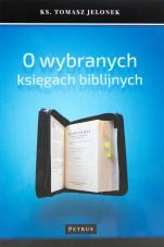 O wybranych księgach biblijnych - , ks. Tomasz Jelonek