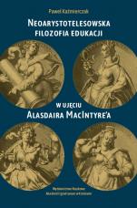 Neoarystotelesowska filozofia edukacji w ujęciu Alasdaira MacIntyre'a - , Paweł Kaźmierczak