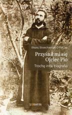 Przyśnił mi się Ojciec Pio - Trochę inna biografia, Błażej Strzechmiński OFMCap
