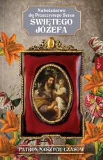 Nabożeństwo do Przeczystego Serca Świętego Józefa - Patron naszych czasów,