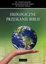 Ekologiczne przesłanie Biblii - , ks. Tomasz Jelonek, ks. Roman Bogusław Sieroń, ks. Bogdan Zbroja