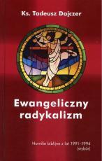 Ewangeliczny radykalizm - Homilie biblijne z lat 1991-1994 (wybór), ks. Tadeusz Dajczer
