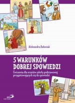 5 warunków dobrej spowiedzi ćwiczenia dla uczniów - Ćwiczenia dla uczniów szkoły podstawowej przygotowujących się do spowiedzi, Aleksandra Bałoniak
