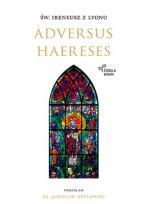 Adversus haereses - , św. Ireneusz z Lyonu