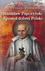 Stanisław Papczyński Apostoł dobrej Polski - Apostoł dobrej Polski, Czesław Ryszka