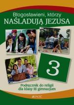 Błogosławieni, którzy naśladują Jezusa / Jedność - Podręcznik do religii dla klasy III gimnazjum, red. ks. Krzysztof Mielnicki, Elżbieta Kondrak, Ewelina Parszewska