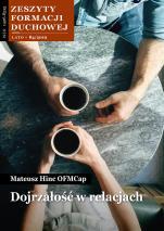 Dojrzałość w relacjach - Zeszyty Formacji Duchowej Lato 84/2019, Mateusz Hinc OFMCap