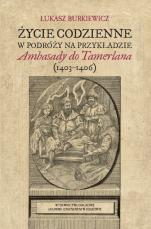 """Życie codzienne w podróży na przykładzie """"Ambasady do Tamerlana"""" (1403-1406) - Z badań nad relacjami międzykulturowymi, Łukasz Burkiewicz"""