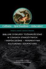 Biblijne dyskursy tożsamościowe w czasach starożytnych i współcześnie − perspektywa kulturowa i edukacyjna - − perspektywa kulturowa i edukacyjna, Renata Jasnos, Andrzej Mrozek
