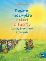 Zwykłe, niezwykłe dzieci z Fatimy  - Łucja, Franciszek i Hiacynta,