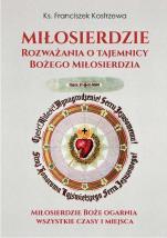 Miłosierdzie Rozważania o tajemnicy Bożego miłosierdzia - Rozważania o tajemnicy Bożego miłosierdzia, ks. Franciszek Kostrzewa