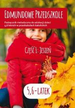 Edmundowe Przedszkole Podręcznik metodyczny - Podręcznik metodyczny do edukacji dzieci 5,6 letnich w przedszkolach katolickich. Część 1: Jesień, red. s. Aneta Światłoń