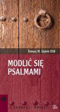 Modlić się Psalmami Tomasz M. Dąbek OSB - , Tomasz M. Dąbek OSB