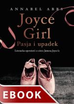 Joyce Girl - Pasja i upadek. Literacka opowieść o córce Jamesa Joyce'a, Annabel Abbs