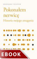 Pokonałem nerwicę - Historia mojego zmagania, Grzegorz Szaffer
