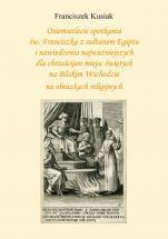 Osiemsetlecie spotkania św. Franciszka z sułtanem Egiptu - i nawiedzenia najważniejszych dla chrześcijan miejsc świętych na Bliskim Wschodzie na obrazkach religijnych, Franciszek Kusiak