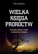 Wielka księga proroctw - Przyszłość ludzkości i świata w objawieniach mistyków, Piero Mantero