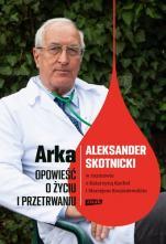Arka. Opowieść o życiu i przetrwaniu - , Aleksander Skotnicki, Katarzyna Kachel, Maciej Kwaśniewski