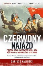 Czerwony najazd - Prawda o tym, jak Rosjanie wbili nam nóż w plecy we wrześniu 1939 roku, Dariusz Kaliński