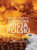 Duchowa misja Polski - Proroctwa i wizje, Wincenty Łaszewski