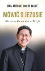 Mówić o Jezusie - Słowo-Komunia-Misja, kard. Luis Antonio G. Tagle