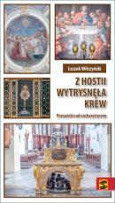 Z Hostii wytrysnęła krew - Poznański cud eucharystyczny, ks. Leszek Wilczyński