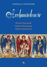 Archaniołowie  - Michał Wojownik, Gabriel Wysłannik, Rafał Uzdrowiciel, ks. Marcello Stanzione
