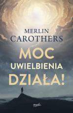 Moc uwielbienia działa! - , Merlin Carothers