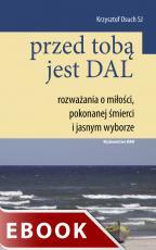 Przed tobą jest dal - Rozważania o miłości, pokonanej śmierci i jasnym wyborze, Krzysztof Osuch SJ