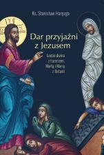 Dar przyjaźni z Jezusem - Lectio divina z Łazarzem, Martą i Marią z Betanii, ks. prof. Stanisław Haręzga