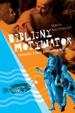 Biblijny motywator  - Historie, które zmieniają życie, Marcin Kaczmarczyk