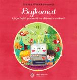 Bajkomat i jego bajki plasterki na dziecięce rozterki - , Joanna Winiecka-Nowak, Anna Gensler