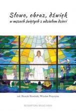 Słowo, obraz, dźwięk w mszach świętych z udziałem dzieci  - , red. Henryk Sławiński, Wiesław Przyczyna