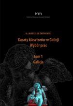 Kasaty klasztorów w Galicji. Wybór prac - Tom 1 Galicja, ks. Władysław Chotkowski