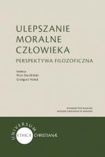 Ulepszanie moralne człowieka - Perspektywa filozoficzna, red. Piotr Duchliński, Grzegorz Hołub