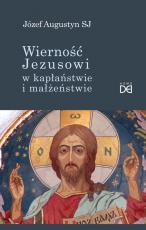 Wierność Jezusowi w kapłaństwie i małżeństwie - Rozmowy i komentarze, Józef Augustyn SJ