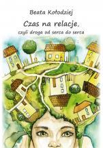 Czas na relacje, czyli droga od serca do serca - , Beata Kołodziej