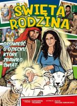 Święta Rodzina Opowieść o dziecku, które zbawiło świat - Opowieść o dziecku, które zbawiło świat, Aleksandra Polewska, Alicja Groszek-Abramowicz