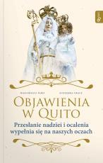 Objawienia w Quito - Przesłanie Nadziei i ocalenia wypełnia się na naszych oczach, Małgorzata Pabis, Agnieszka Gracz