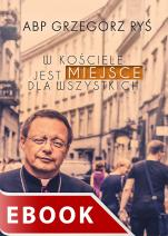 W Kościele jest miejsce dla wszystkich - , abp Grzegorz Ryś