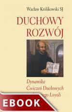 Duchowy rozwój - Dynamika Ćwiczeń Duchowych św. Ignacego Loyoli, Wacław Królikowski SJ