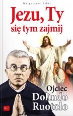 Jezu, Ty się tym zajmij Ojciec Dolindo Ruotolo - Ojciec Dolindo Ruotolo, Małgorzata Pabis