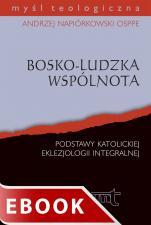 Bosko-ludzka wspólnota - Podstawy katolickiej eklezjologii integralnej, Andrzej Napiórkowski OSPPE